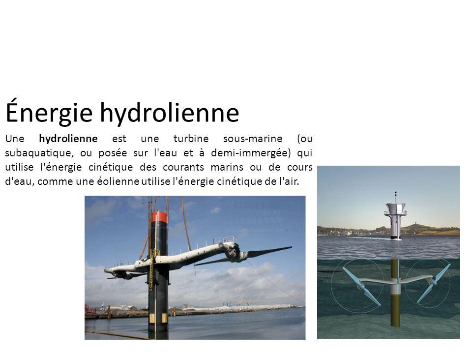 Énergie hydrolienne Une hydrolienne est une turbine sous-marine (ou subaquatique, ou posée sur l'eau et à demi-immergée) qui utilise l'énergie cinétiq