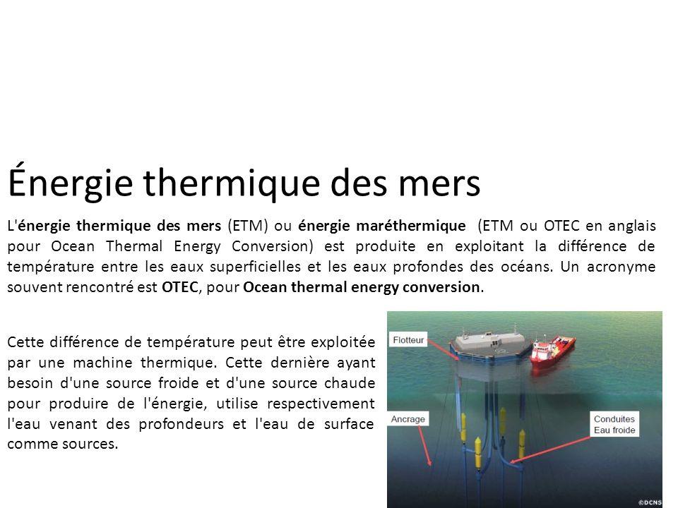 Énergie thermique des mers L'énergie thermique des mers (ETM) ou énergie maréthermique (ETM ou OTEC en anglais pour Ocean Thermal Energy Conversion) e