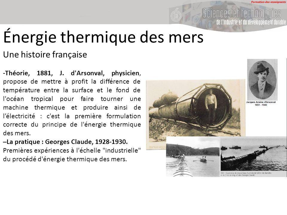 Énergie thermique des mers Une histoire française -Théorie, 1881, J. d'Arsonval, physicien, propose de mettre à profit la différence de température en