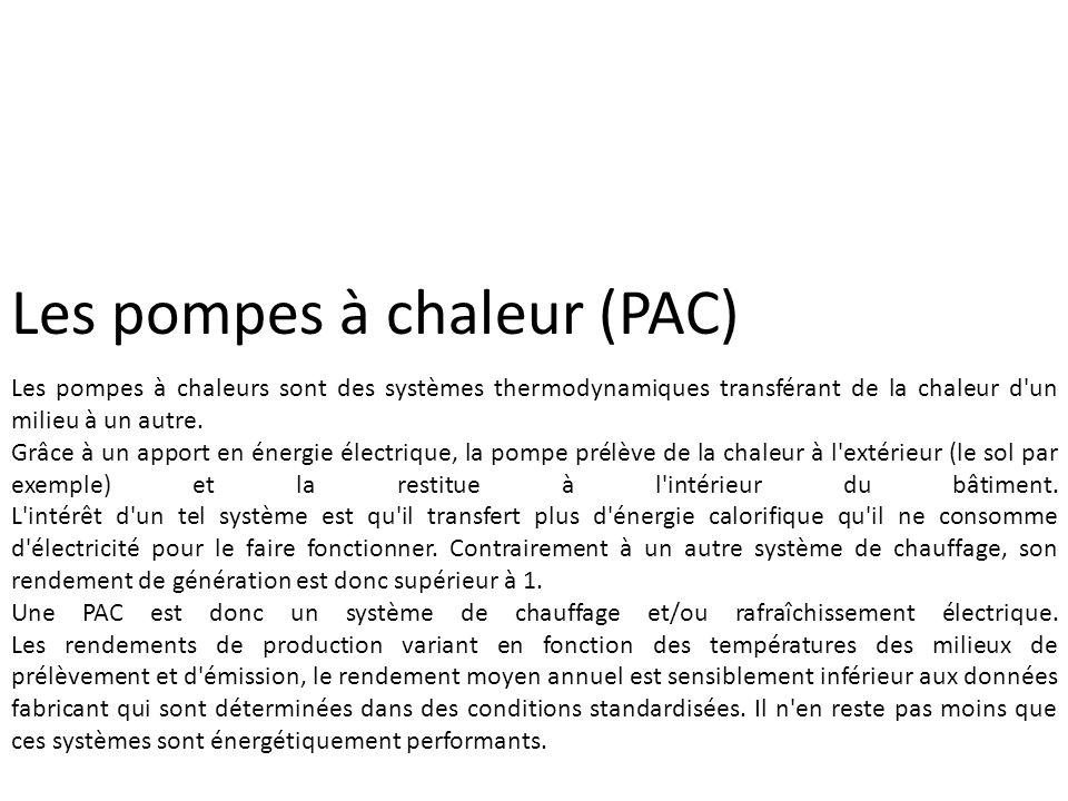 Les pompes à chaleur (PAC) Les pompes à chaleurs sont des systèmes thermodynamiques transférant de la chaleur d'un milieu à un autre. Grâce à un appor