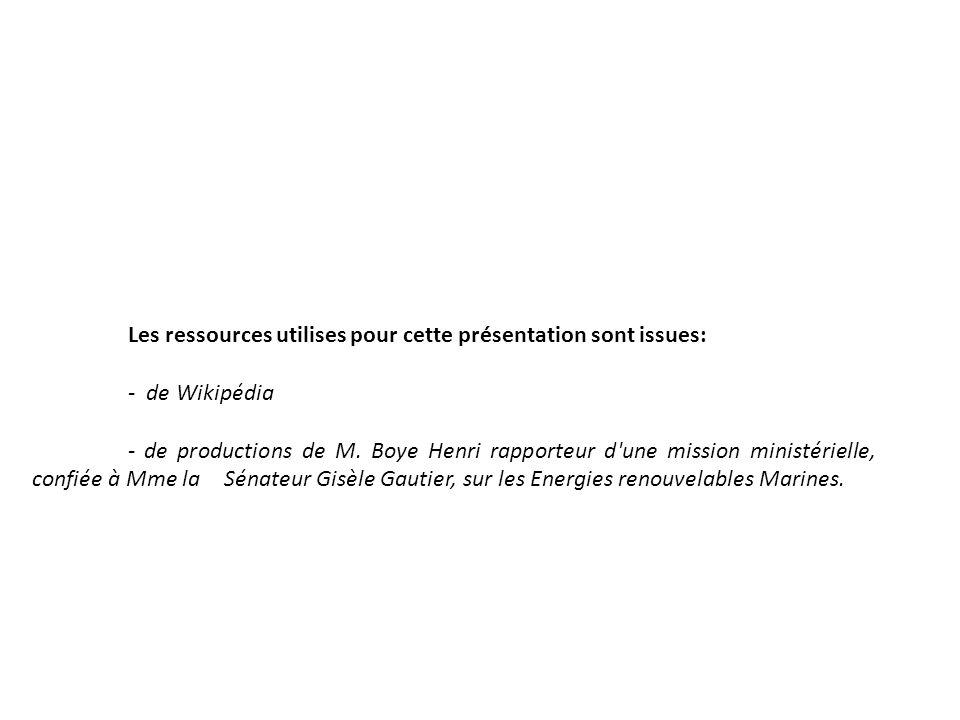 Les ressources utilises pour cette présentation sont issues: - de Wikipédia - de productions de M. Boye Henri rapporteur d'une mission ministérielle,