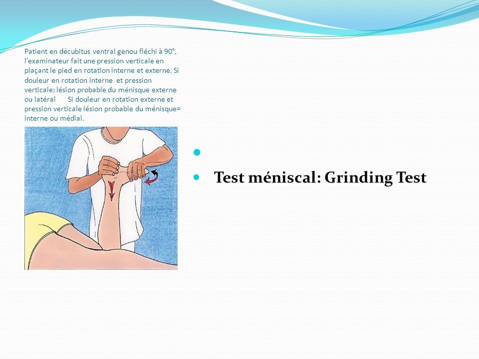 Patient en décubitus ventral genou fléchi à 90°, lexaminateur fait une pression verticale en plaçant le pied en rotation interne et externe. Si douleu