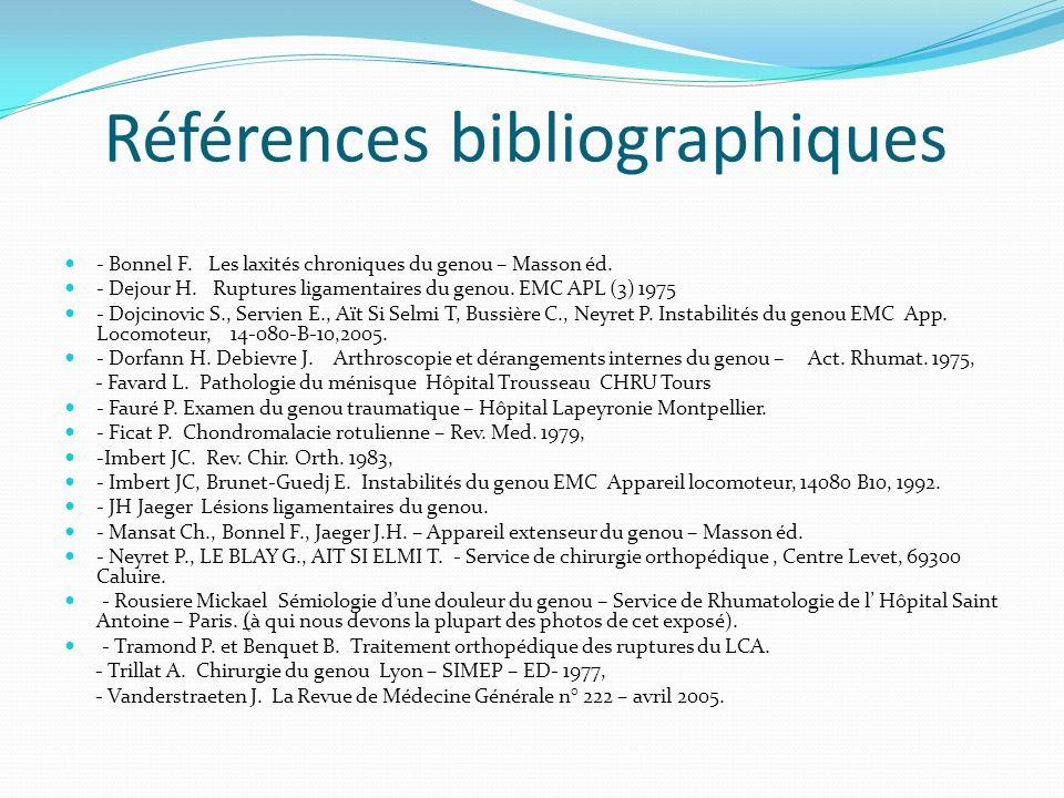 Références bibliographiques - Bonnel F. Les laxités chroniques du genou – Masson éd. - Dejour H. Ruptures ligamentaires du genou. EMC APL (3) 1975 - D