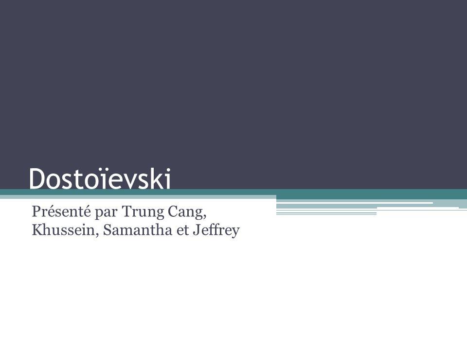 Dostoïevski Présenté par Trung Cang, Khussein, Samantha et Jeffrey