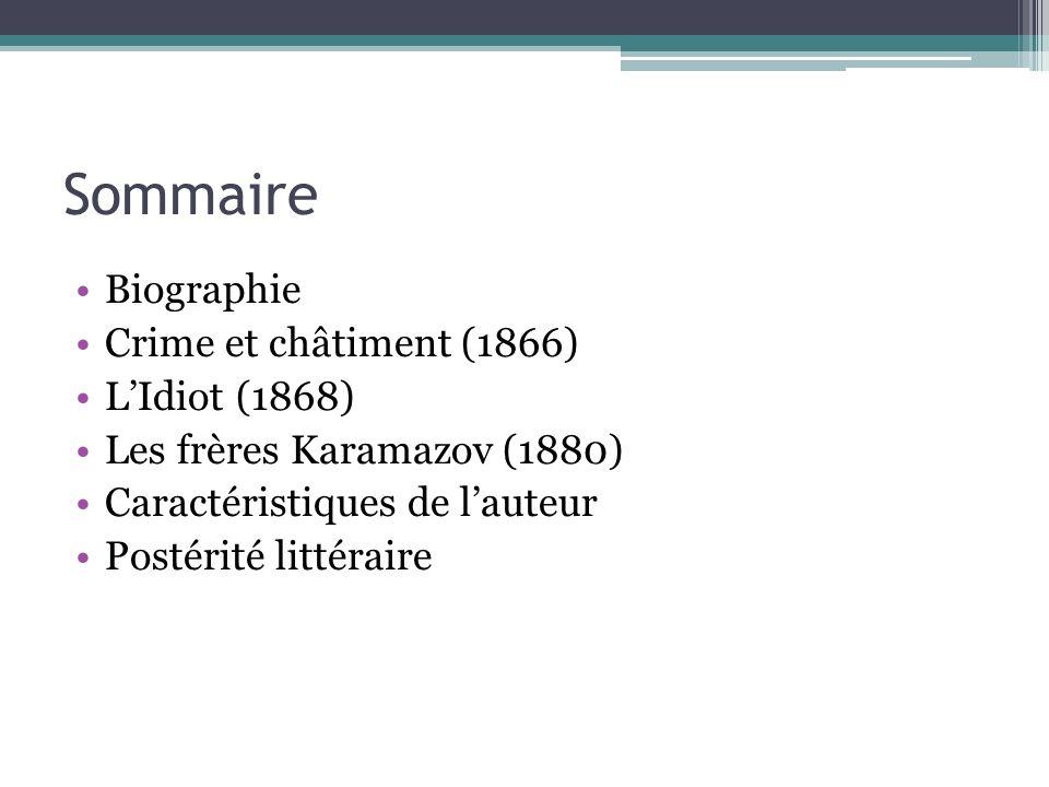 Sommaire Biographie Crime et châtiment (1866) LIdiot (1868) Les frères Karamazov (1880) Caractéristiques de lauteur Postérité littéraire