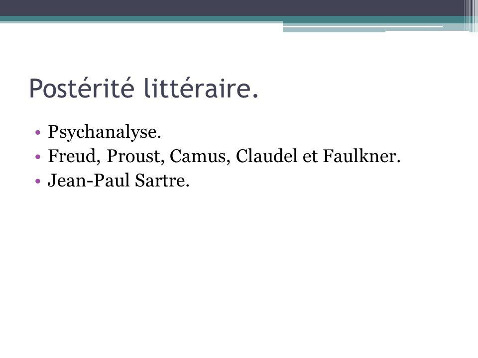 Postérité littéraire. Psychanalyse. Freud, Proust, Camus, Claudel et Faulkner. Jean-Paul Sartre.
