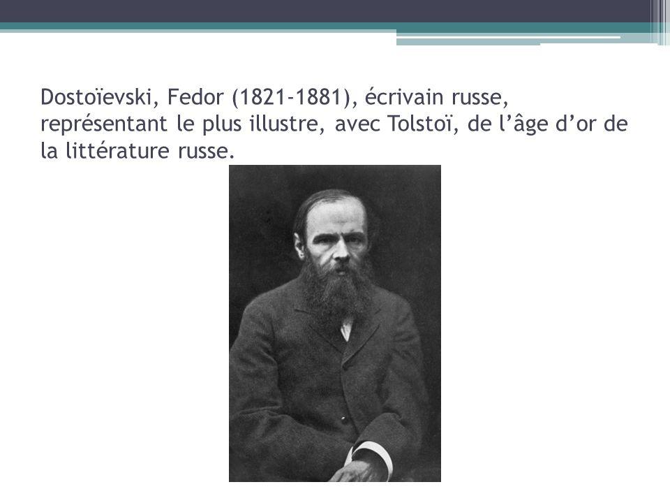 Dostoïevski, Fedor (1821-1881), écrivain russe, représentant le plus illustre, avec Tolstoï, de lâge dor de la littérature russe.
