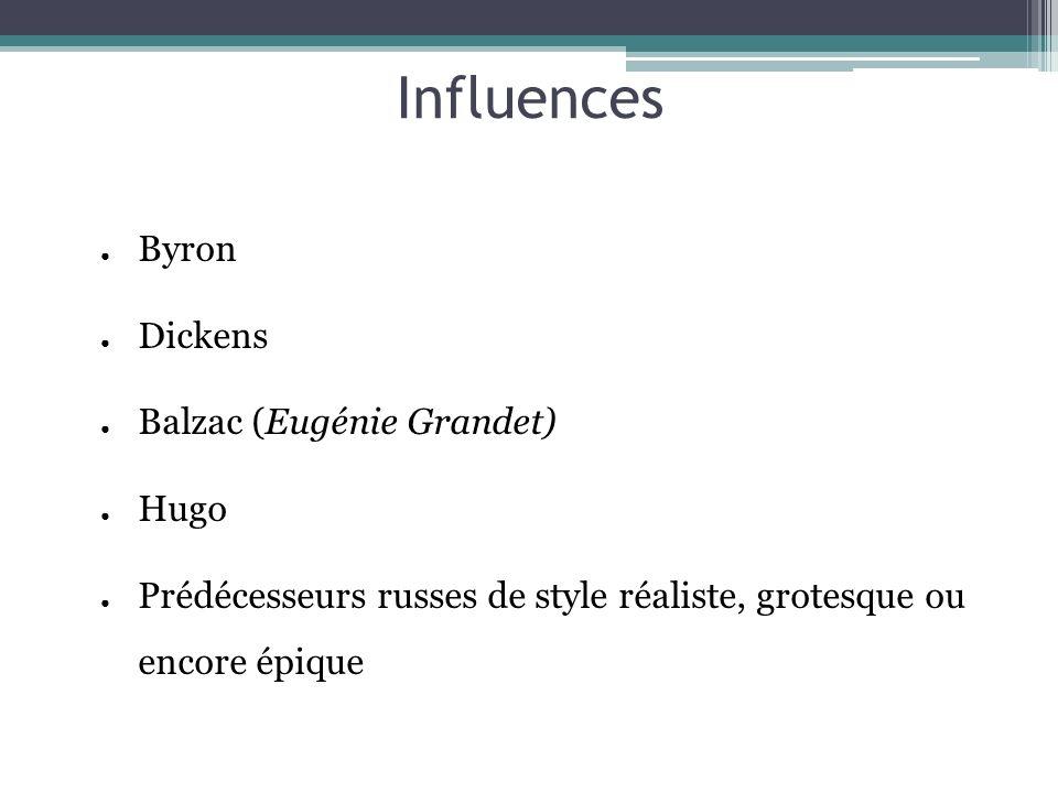 Influences Byron Dickens Balzac (Eugénie Grandet) Hugo Prédécesseurs russes de style réaliste, grotesque ou encore épique