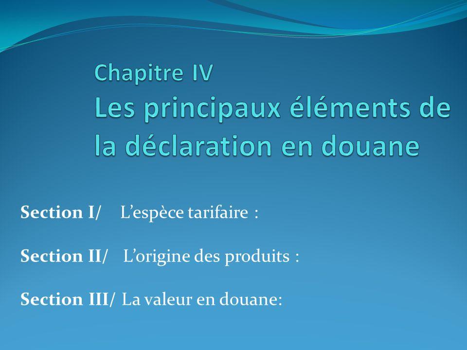 Section I/ Lespèce tarifaire : Section II/ Lorigine des produits : Section III/ La valeur en douane: