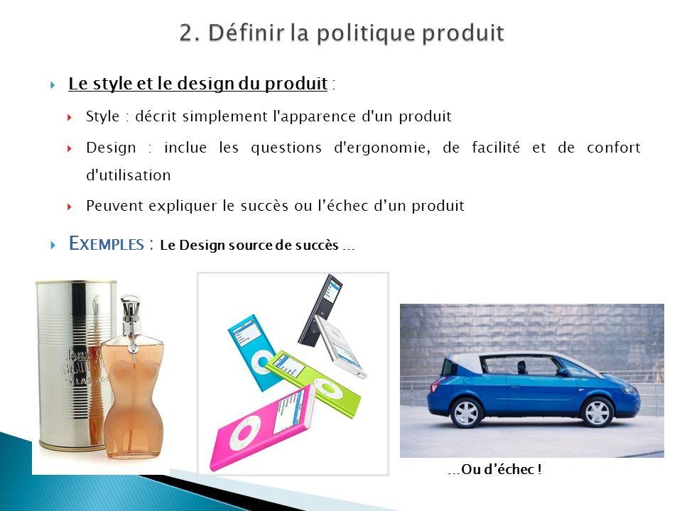 Le style et le design du produit : Style : décrit simplement l'apparence d'un produit Design : inclue les questions d'ergonomie, de facilité et de con