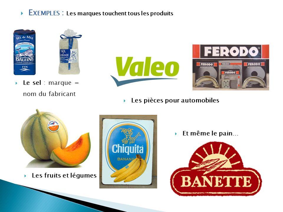 E XEMPLES : Les marques touchent tous les produits Le sel : marque = nom du fabricant Les pièces pour automobiles Les fruits et légumes Et même le pai
