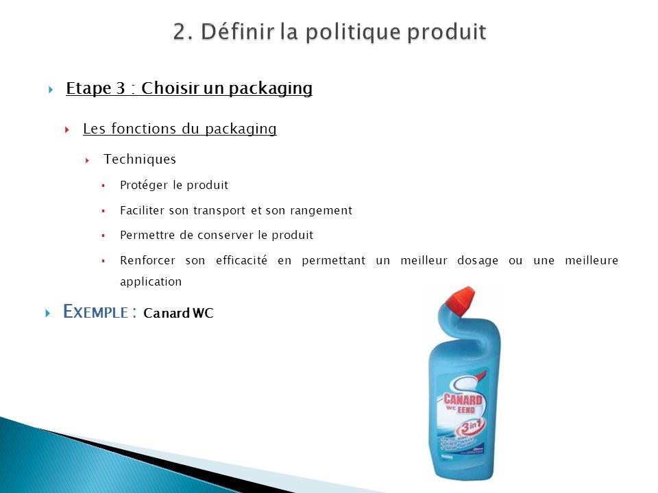 Etape 3 : Choisir un packaging Les fonctions du packaging Techniques Protéger le produit Faciliter son transport et son rangement Permettre de conserv