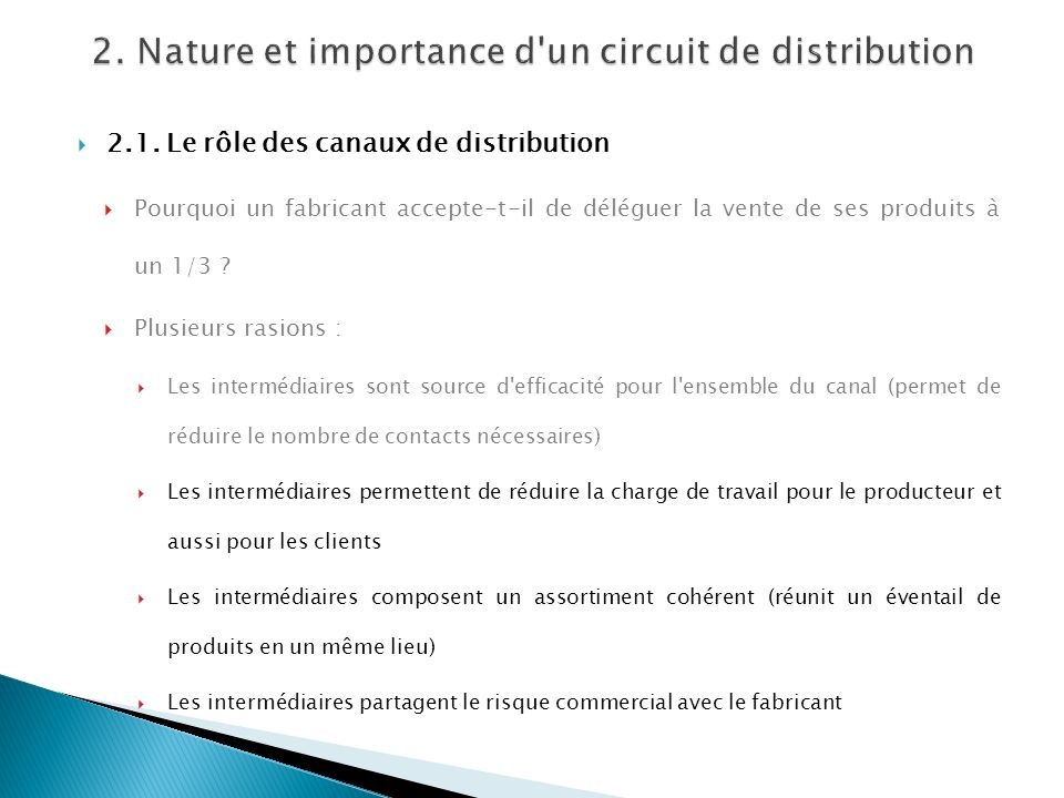 2.1. Le rôle des canaux de distribution Pourquoi un fabricant accepte-t-il de déléguer la vente de ses produits à un 1/3 ? Plusieurs rasions : Les int