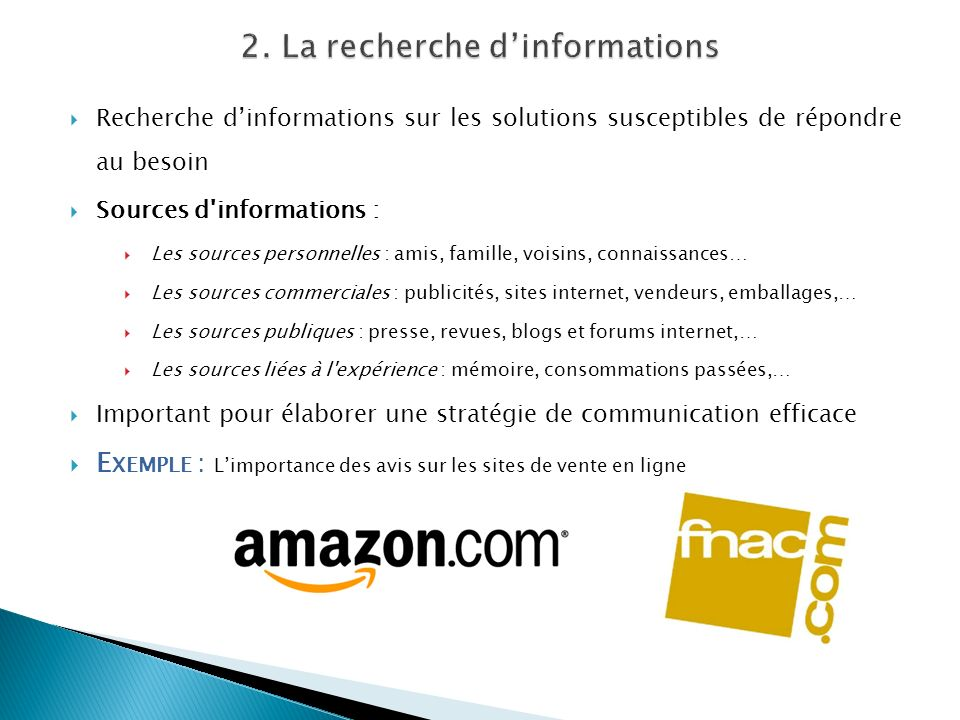 Recherche dinformations sur les solutions susceptibles de répondre au besoin Sources d'informations : Les sources personnelles : amis, famille, voisin