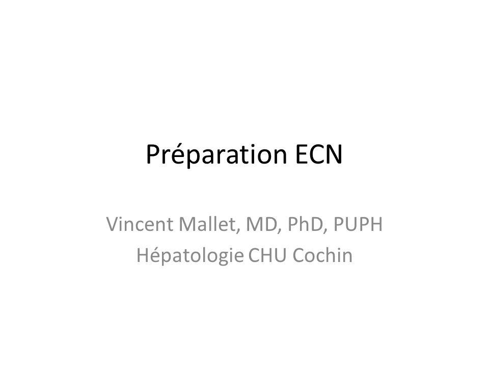 Préparation ECN Vincent Mallet, MD, PhD, PUPH Hépatologie CHU Cochin