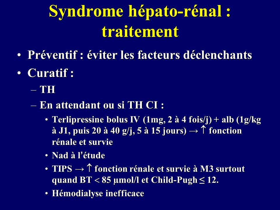 Syndrome hépato-rénal : traitement Préventif : éviter les facteurs déclenchantsPréventif : éviter les facteurs déclenchants Curatif :Curatif : –TH –En