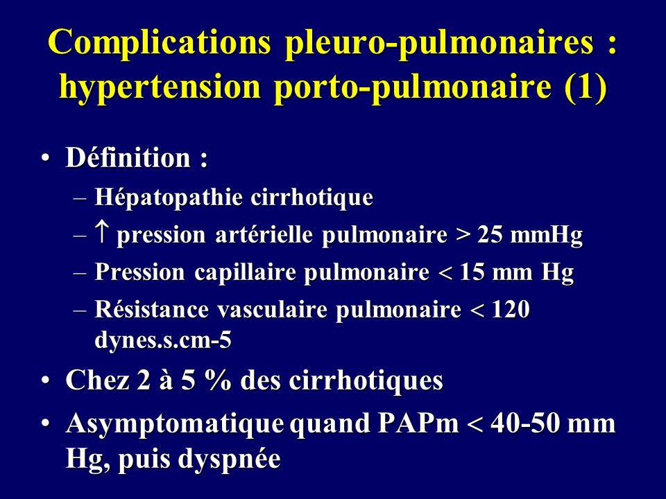 Complications pleuro-pulmonaires : hypertension porto-pulmonaire (1) Définition :Définition : –Hépatopathie cirrhotique – pression artérielle pulmonai