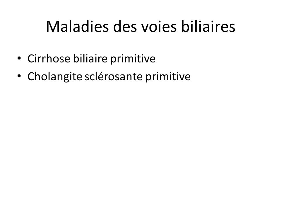 Maladies des voies biliaires Cirrhose biliaire primitive Cholangite sclérosante primitive