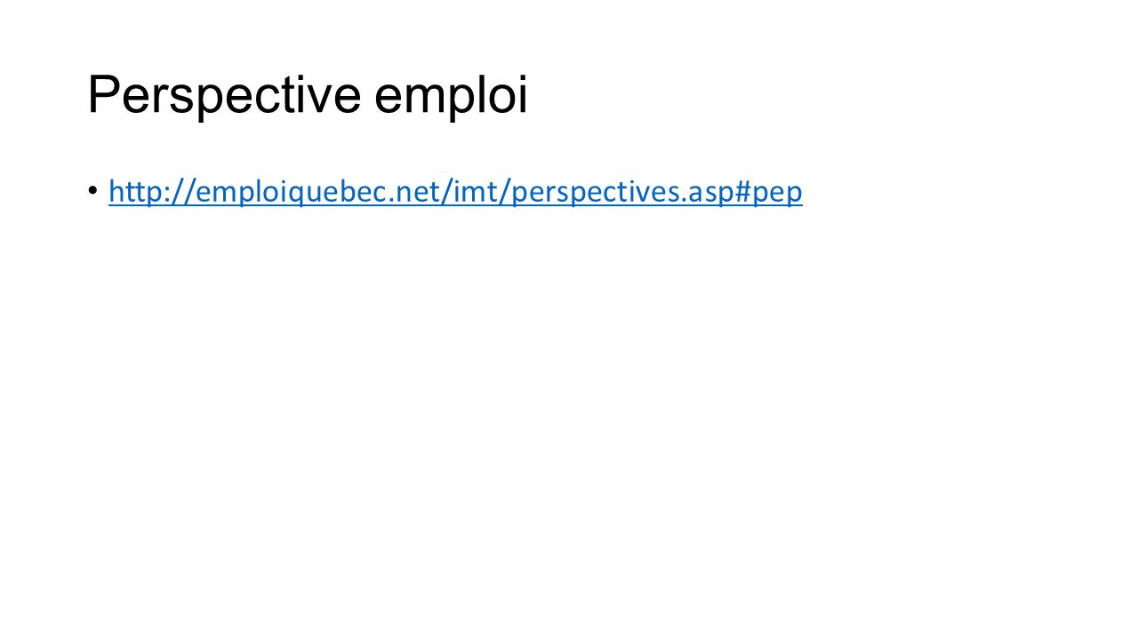 Perspective emploi http://emploiquebec.net/imt/perspectives.asp#pep