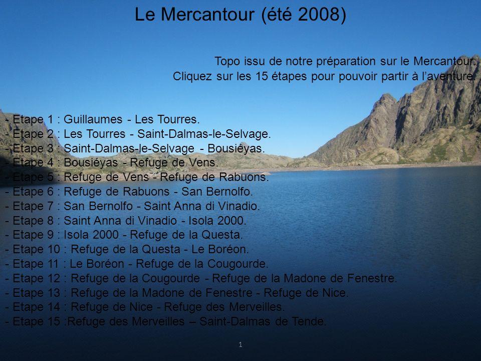. Le Mercantour (été 2008) Topo issu de notre préparation sur le Mercantour. Cliquez sur les 15 étapes pour pouvoir partir à laventure. - Etape 1 : Gu