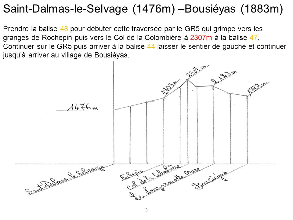 Saint-Dalmas-le-Selvage (1476m) –Bousiéyas (1883m) Prendre la balise 48 pour débuter cette traversée par le GR5 qui grimpe vers les granges de Rochepi
