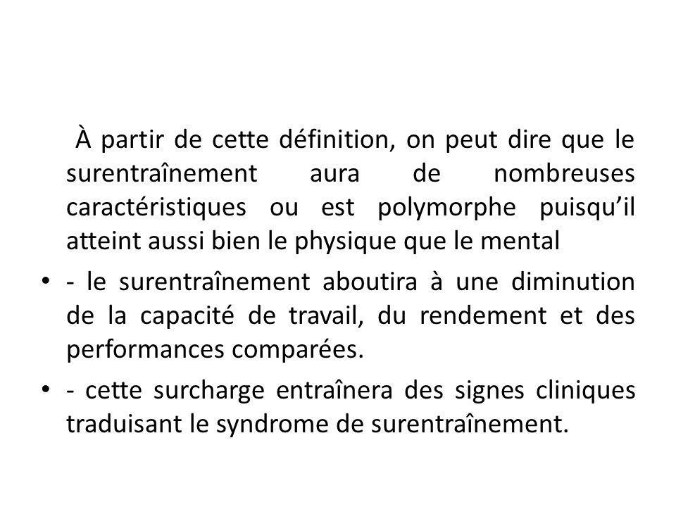 À partir de cette définition, on peut dire que le surentraînement aura de nombreuses caractéristiques ou est polymorphe puisquil atteint aussi bien le