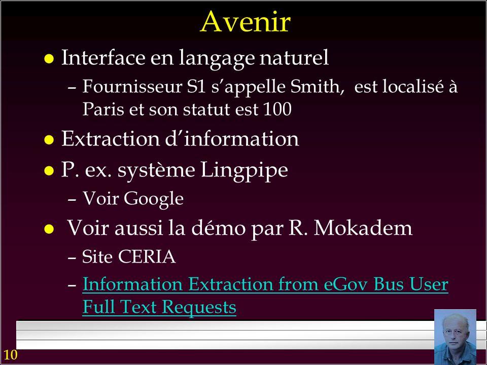 10 4 Avenir l Davantage de données géographiques, mobiles, images aisément manipulables –SQL Server 2008 –Interface de type Virtual EarthVirtual Earth
