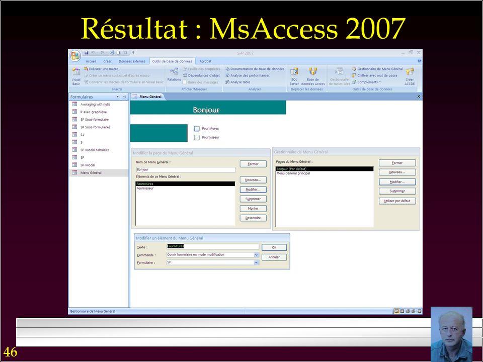 45 Résultat : MsAccess 2007