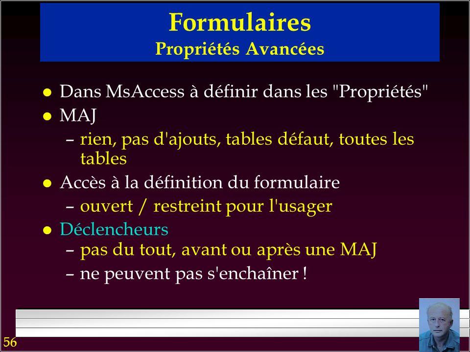 55 Formulaires : Principaux éléments de composition l Champs: En-tête, Détail, Bas-de-formulaire Boîtes avec les données texte check (oui / non) liste