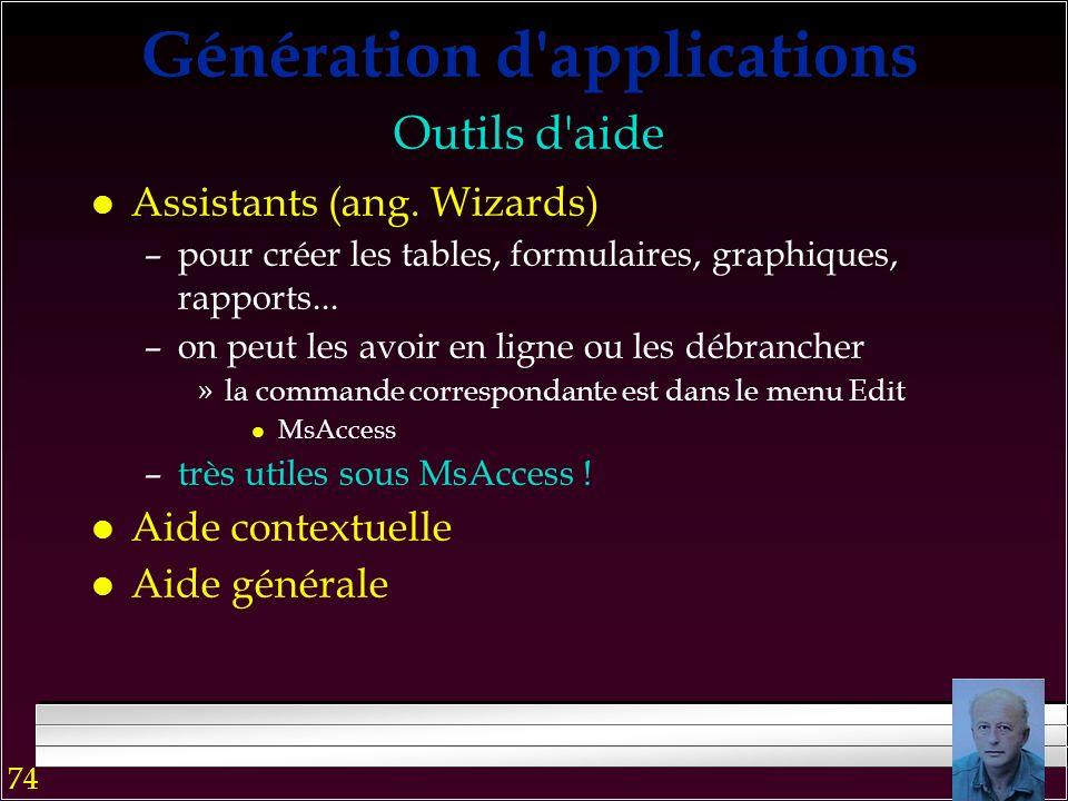 73 Génération d'applications l Logique de contrôle de l'enchaînement de formulaires et rapports –événements –macros et modules l Outils de programmati