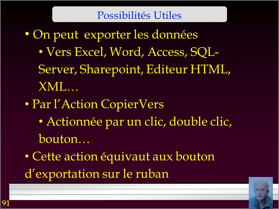 90 Possibilités Utiles On peut visualiser les info-bulles Par la propriété Texte dinfo-bulle Trouvez –là Par événement et boite message Sur Réception focus Sur : à expérimenter par vous même