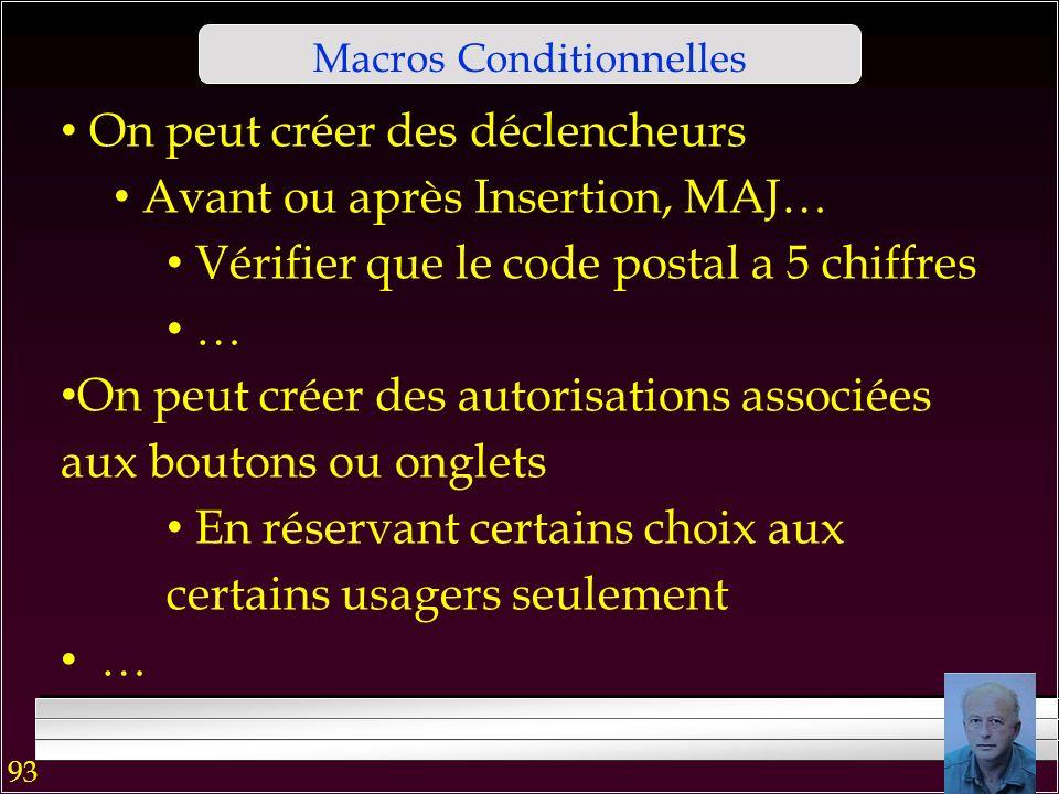 92 Macros Conditionnelles Une possibilité puissante pour créer les applications sophistiquées Pour lutiliser, on clique sur le bouton Condition dans le ruban La colonne Condition apparait Les actions dune macro sexécutent alors selon des conditions