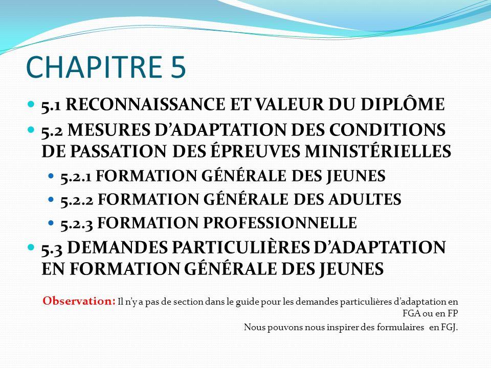 CHAPITRE 5 5.1 RECONNAISSANCE ET VALEUR DU DIPLÔME 5.2 MESURES DADAPTATION DES CONDITIONS DE PASSATION DES ÉPREUVES MINISTÉRIELLES 5.2.1 FORMATION GÉN