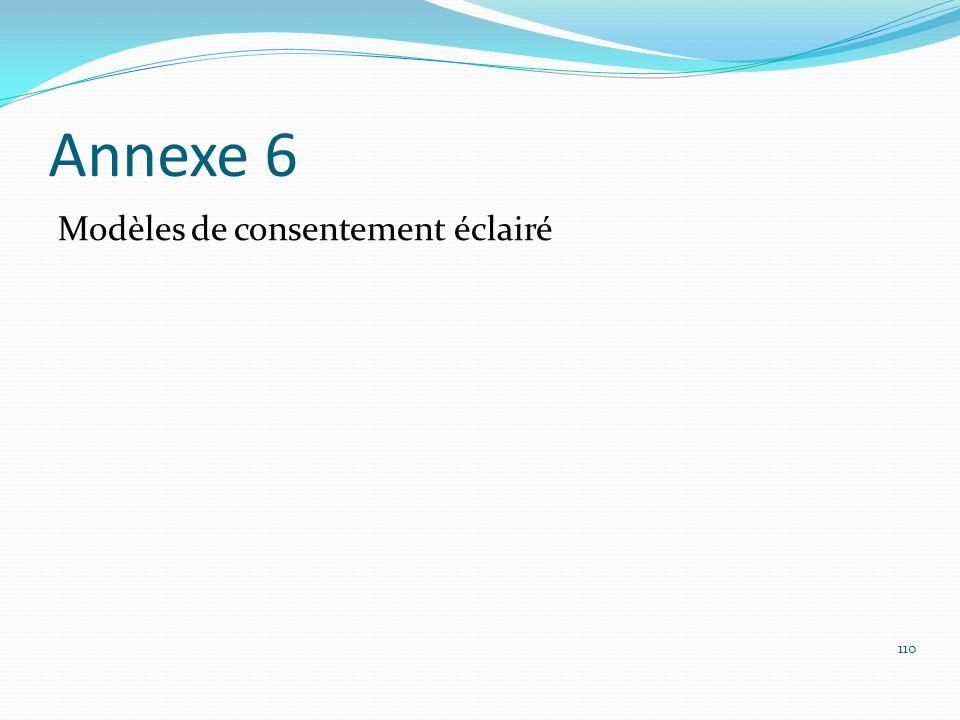 Annexe 6 Modèles de consentement éclairé 110