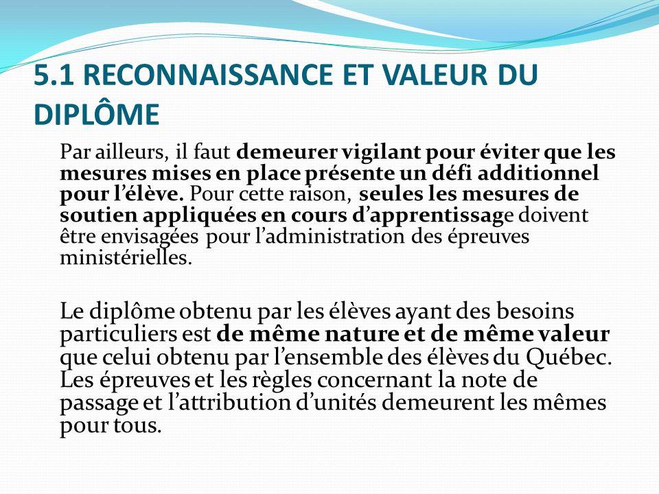 5.1 RECONNAISSANCE ET VALEUR DU DIPLÔME Par ailleurs, il faut demeurer vigilant pour éviter que les mesures mises en place présente un défi additionne