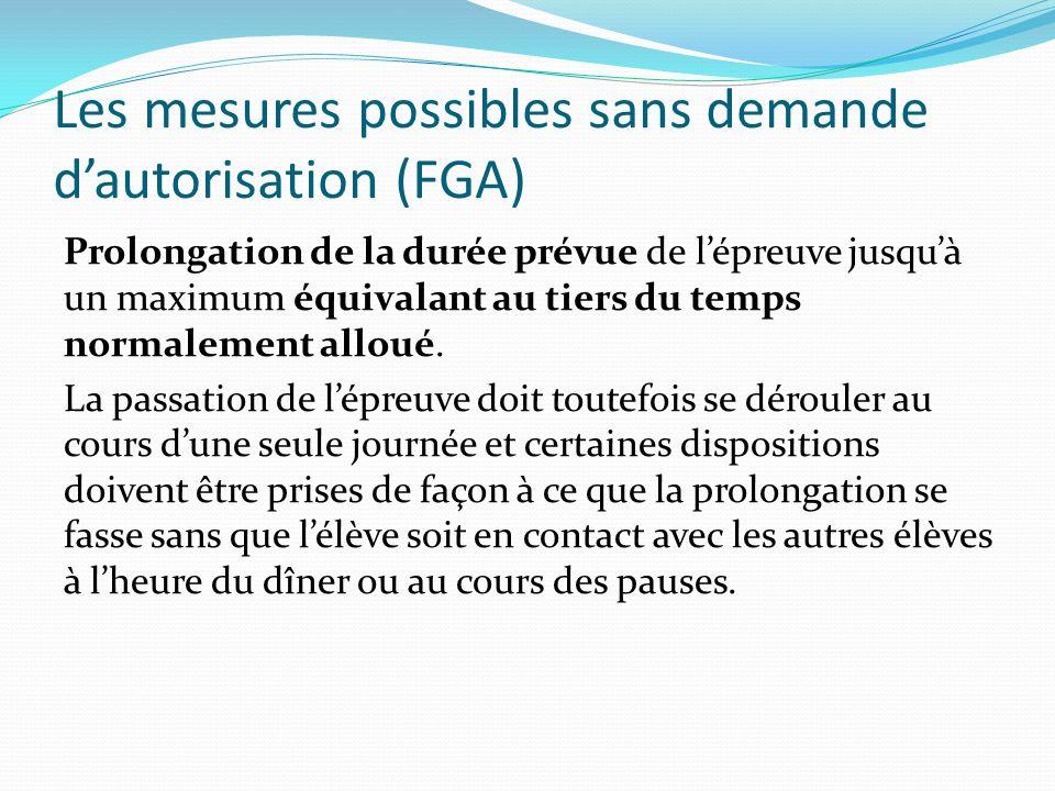 Les mesures possibles sans demande dautorisation (FGA) Prolongation de la durée prévue de lépreuve jusquà un maximum équivalant au tiers du temps norm