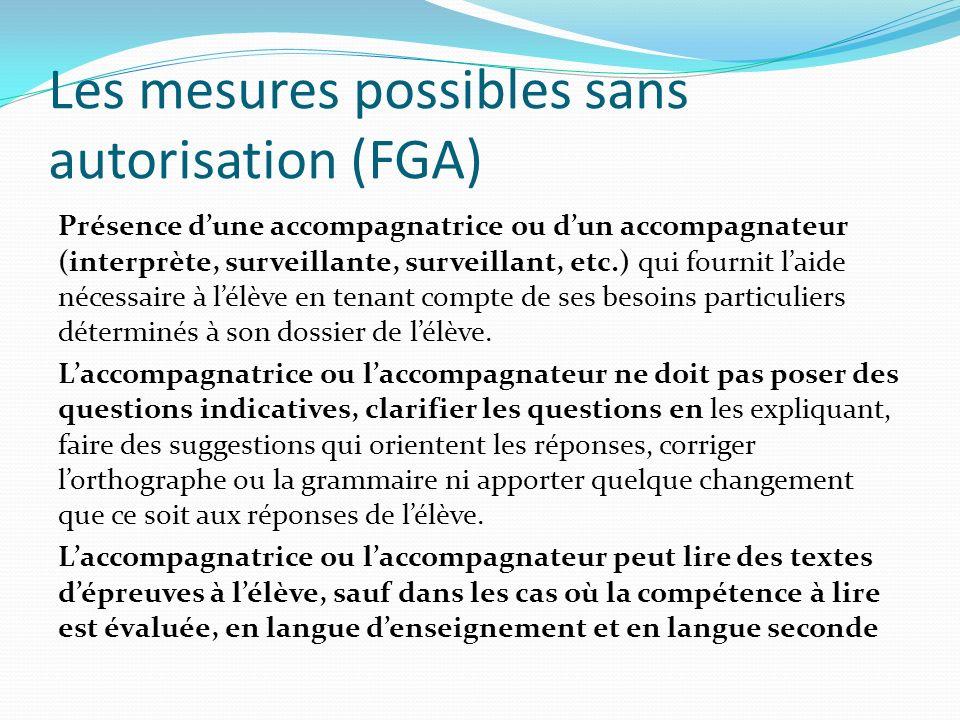 Les mesures possibles sans autorisation (FGA) Présence dune accompagnatrice ou dun accompagnateur (interprète, surveillante, surveillant, etc.) qui fo