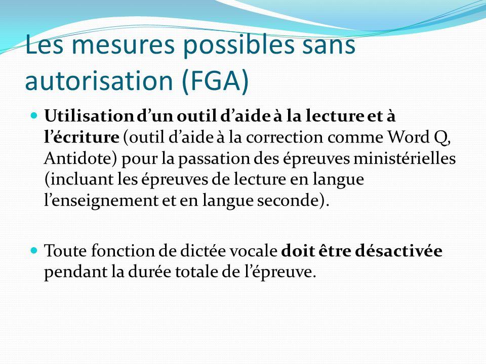 Les mesures possibles sans autorisation (FGA) Utilisation dun outil daide à la lecture et à lécriture (outil daide à la correction comme Word Q, Antid