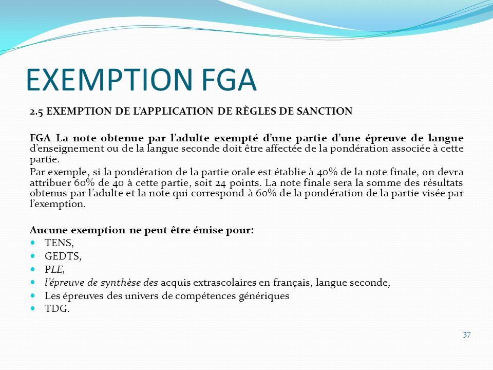 EXEMPTION FGA 2.5 EXEMPTION DE LAPPLICATION DE RÈGLES DE SANCTION FGA La note obtenue par ladulte exempté dune partie dune épreuve de langue denseigne