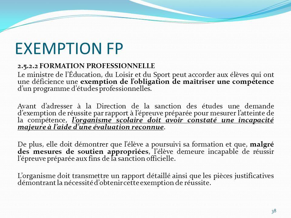 EXEMPTION FP 2.5.2.2 FORMATION PROFESSIONNELLE Le ministre de lÉducation, du Loisir et du Sport peut accorder aux élèves qui ont une déficience une ex