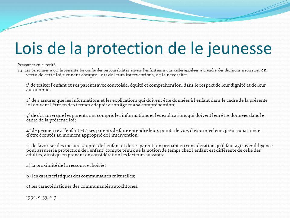 Lois de la protection de le jeunesse Personnes en autorité. 2.4. Les personnes à qui la présente loi confie des responsabilités envers l'enfant ainsi