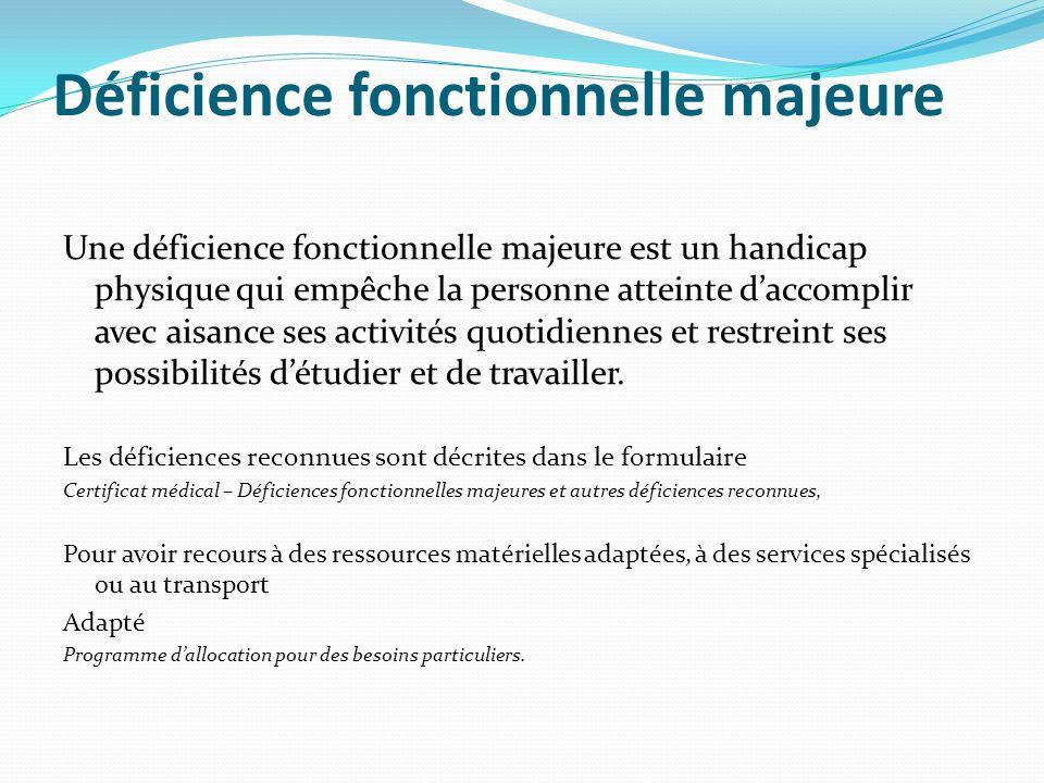 Déficience fonctionnelle majeure Une déficience fonctionnelle majeure est un handicap physique qui empêche la personne atteinte daccomplir avec aisanc