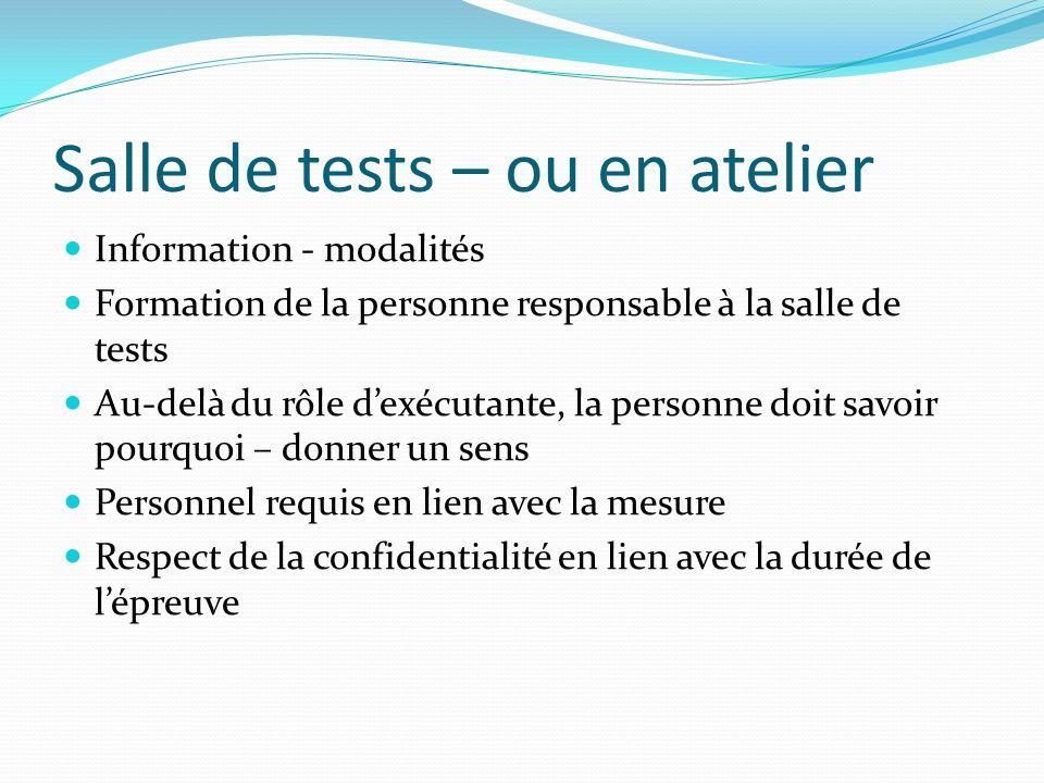 Salle de tests – ou en atelier Information - modalités Formation de la personne responsable à la salle de tests Au-delà du rôle dexécutante, la person