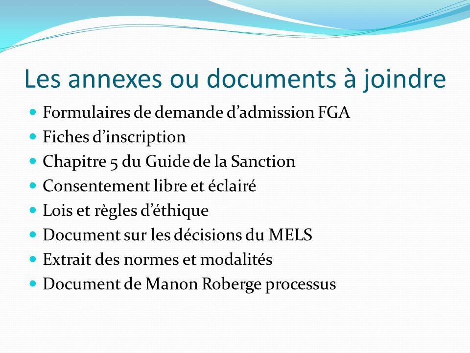Les annexes ou documents à joindre Formulaires de demande dadmission FGA Fiches dinscription Chapitre 5 du Guide de la Sanction Consentement libre et