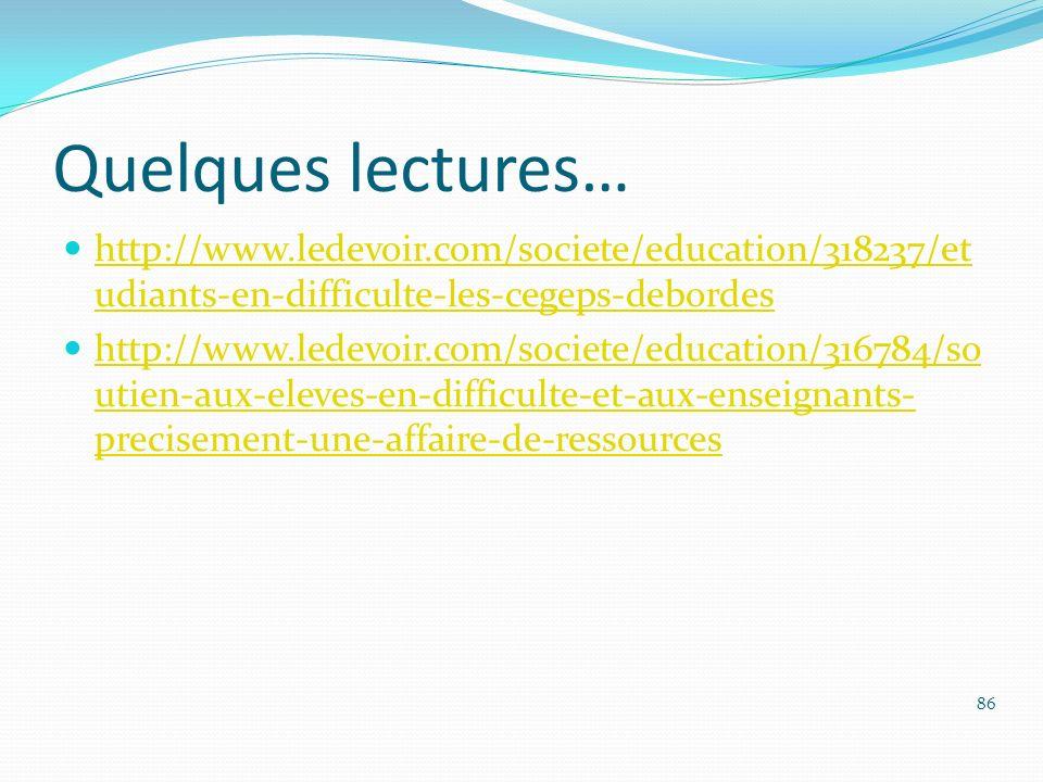Quelques lectures… http://www.ledevoir.com/societe/education/318237/et udiants-en-difficulte-les-cegeps-debordes http://www.ledevoir.com/societe/educa