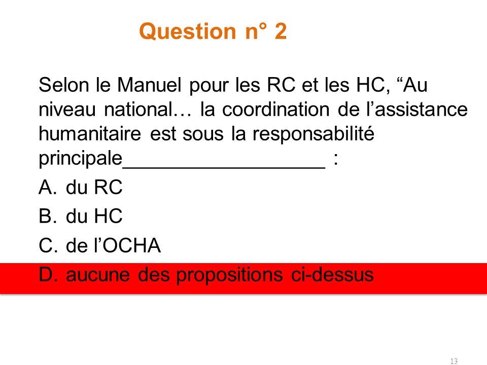 Question n° 1 ____________ signifie que laction humanitaire doit être menée en se basant uniquement sur le besoin humanitaire. A.Limpératif humanitair