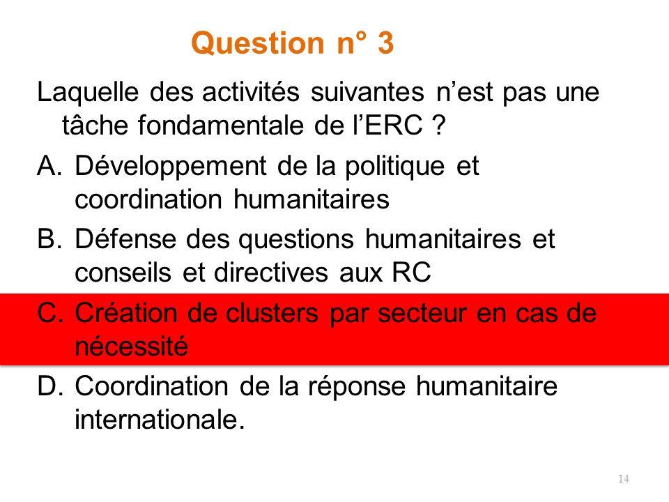 Question n° 2 Selon le Manuel pour les RC et les HC, Au niveau national… la coordination de lassistance humanitaire est sous la responsabilité princip