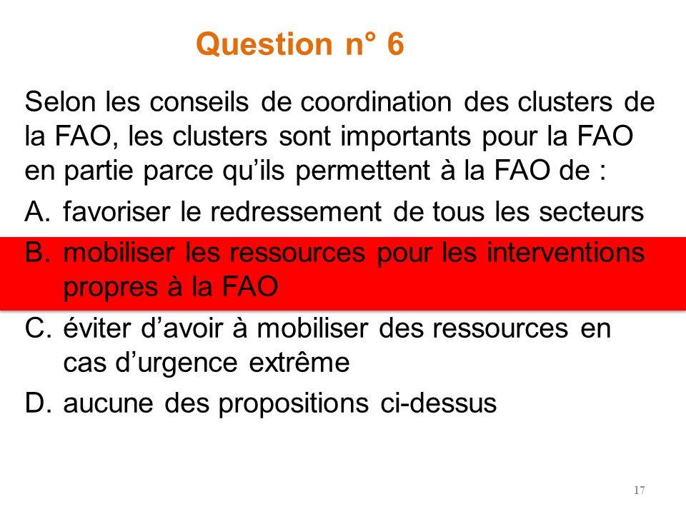 Question n° 5 Les objectifs de lapproche clusters comprennent laquelle des propositions suivantes : 1.garantir une coordination efficace de laide au r