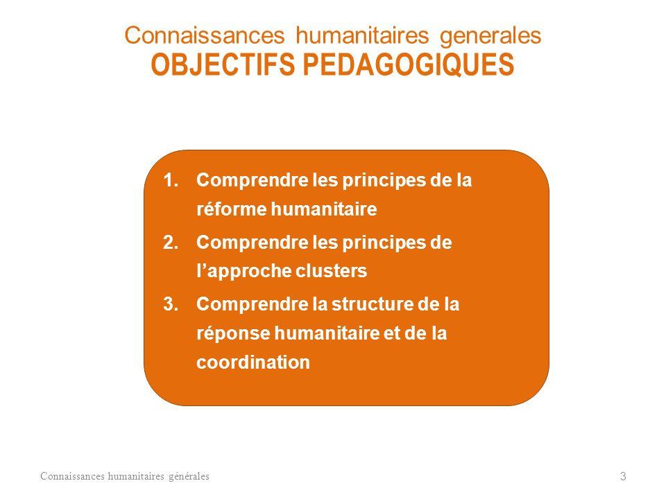 1.Objectifs pédagogiques 2.Réforme humanitaire 3.Approche clusters 4.Structure de la réponse humanitaire et de la coordination 5.Exercice Connaissance