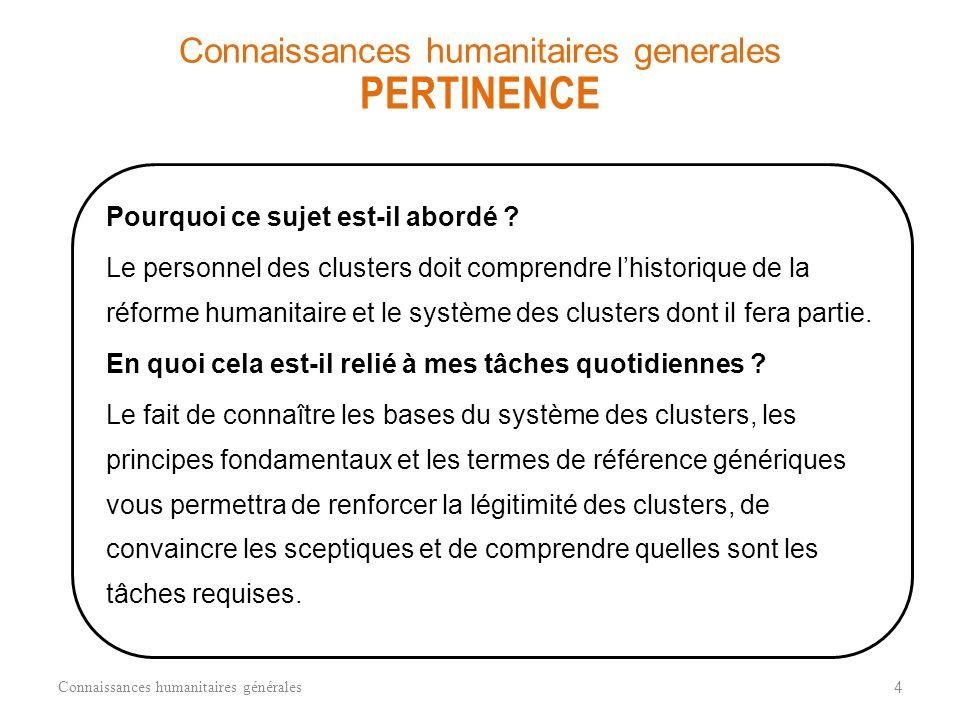 1.Comprendre les principes de la réforme humanitaire 2.Comprendre les principes de lapproche clusters 3.Comprendre la structure de la réponse humanita